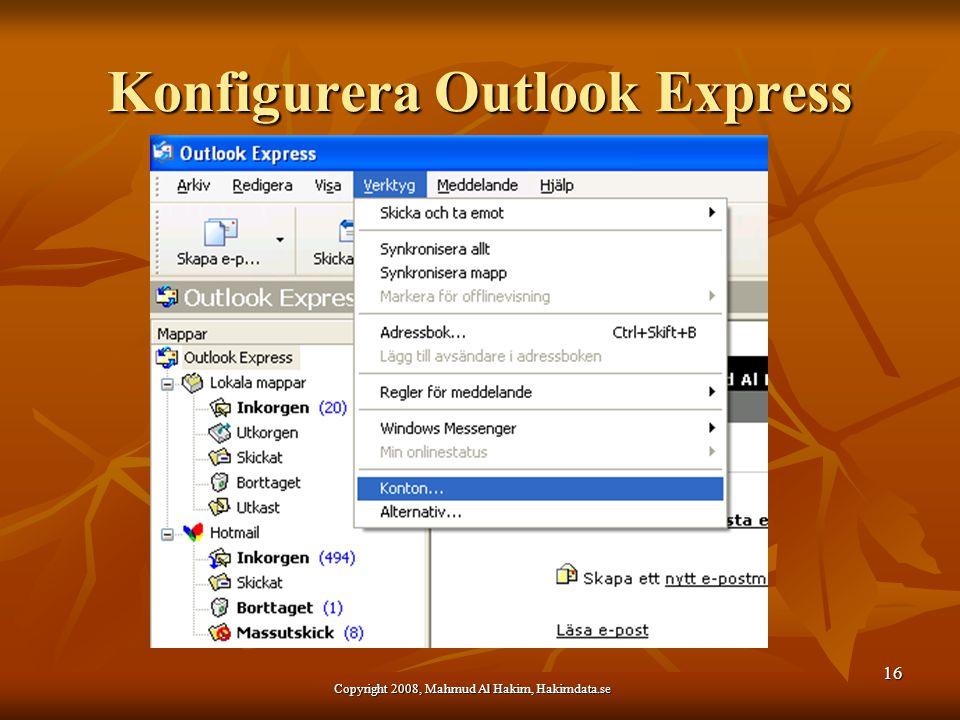 Konfigurera Outlook Express 16 Copyright 2008, Mahmud Al Hakim, Hakimdata.se