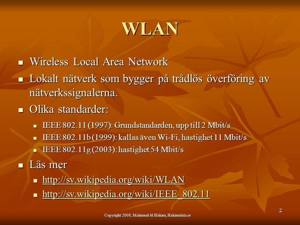 WLAN Wireless Local Area Network Wireless Local Area Network Lokalt nätverk som bygger på trådlös överföring av nätverkssignalerna. Lokalt nätverk som