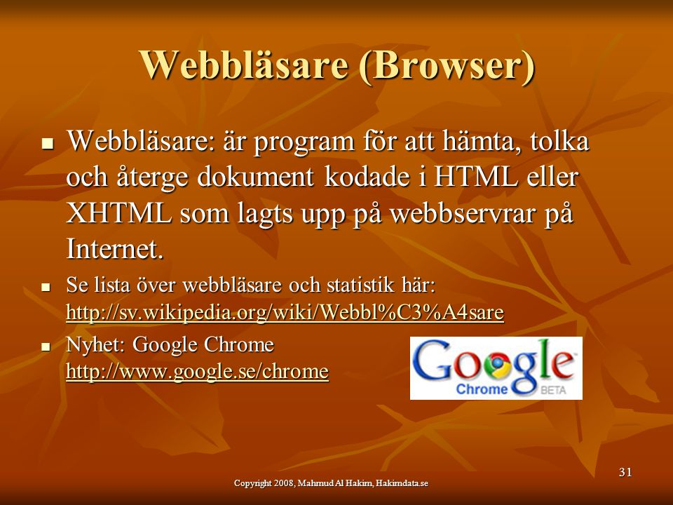 Webbläsare (Browser) Webbläsare: är program för att hämta, tolka och återge dokument kodade i HTML eller XHTML som lagts upp på webbservrar på Interne