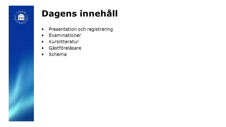 Dagens innehåll Presentation och registrering Examinationer Kurslitteratur Gästföreläsare Schema