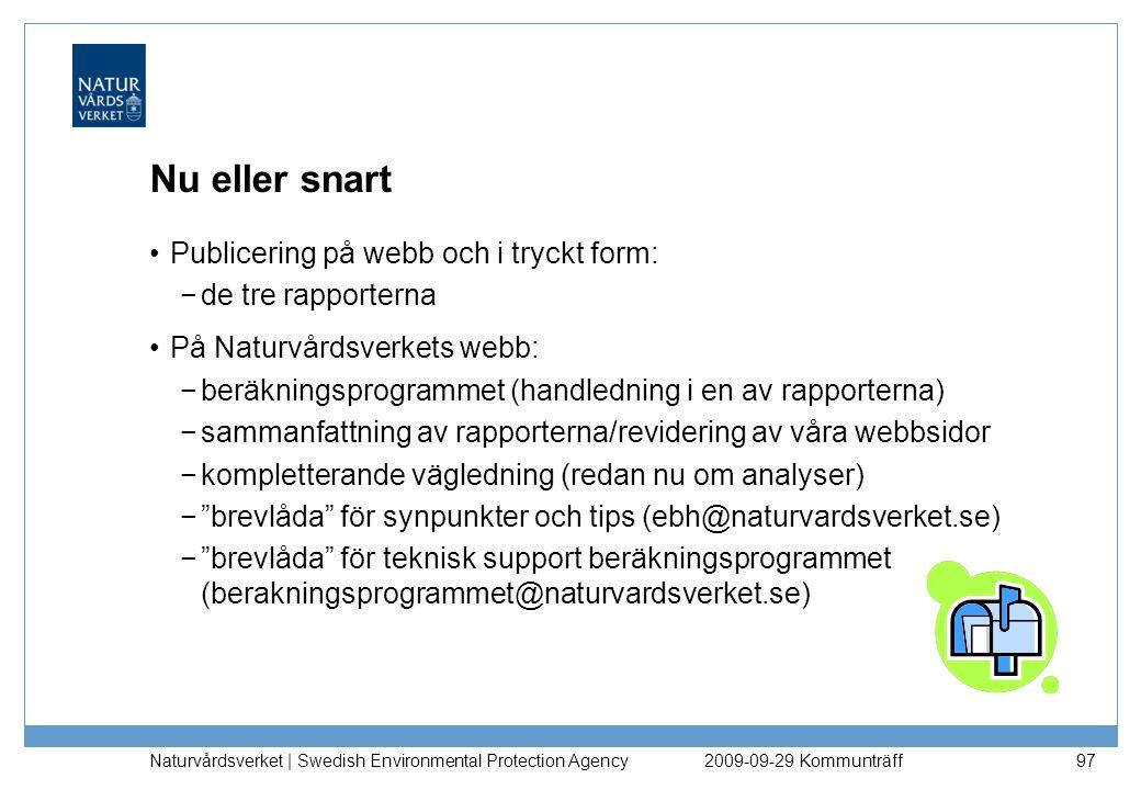 Naturvårdsverket | Swedish Environmental Protection Agency 97 Nu eller snart Publicering på webb och i tryckt form: −de tre rapporterna På Naturvårdsv