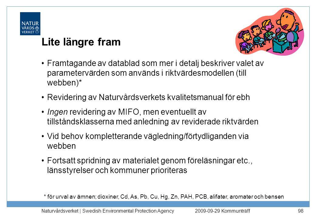 Naturvårdsverket | Swedish Environmental Protection Agency 98 Lite längre fram Framtagande av datablad som mer i detalj beskriver valet av parametervä