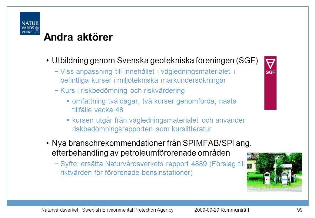 Naturvårdsverket | Swedish Environmental Protection Agency 99 Andra aktörer Utbildning genom Svenska geotekniska föreningen (SGF) −Viss anpassning til