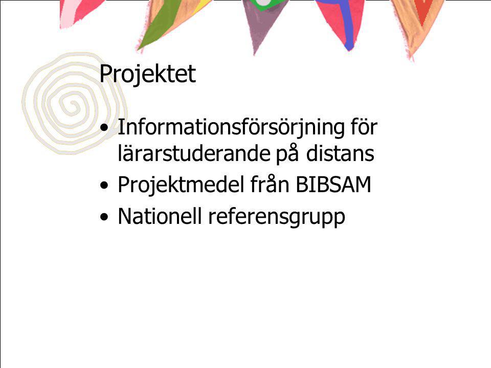 Projektet Informationsförsörjning för lärarstuderande på distans Projektmedel från BIBSAM Nationell referensgrupp