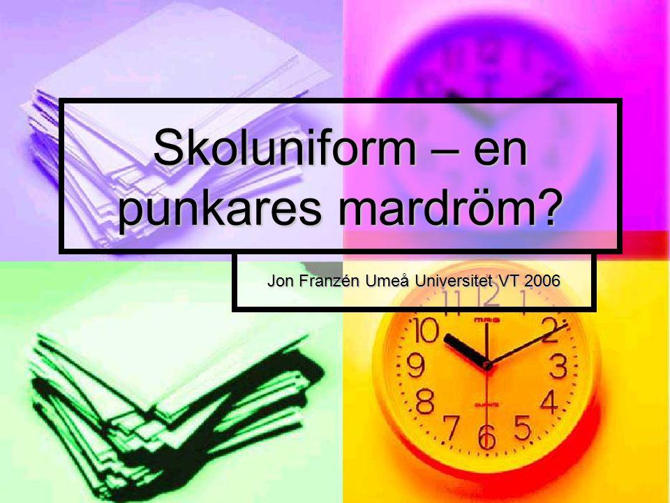 Skoluniform – en punkares mardröm? Jon Franzén Umeå Universitet VT 2006