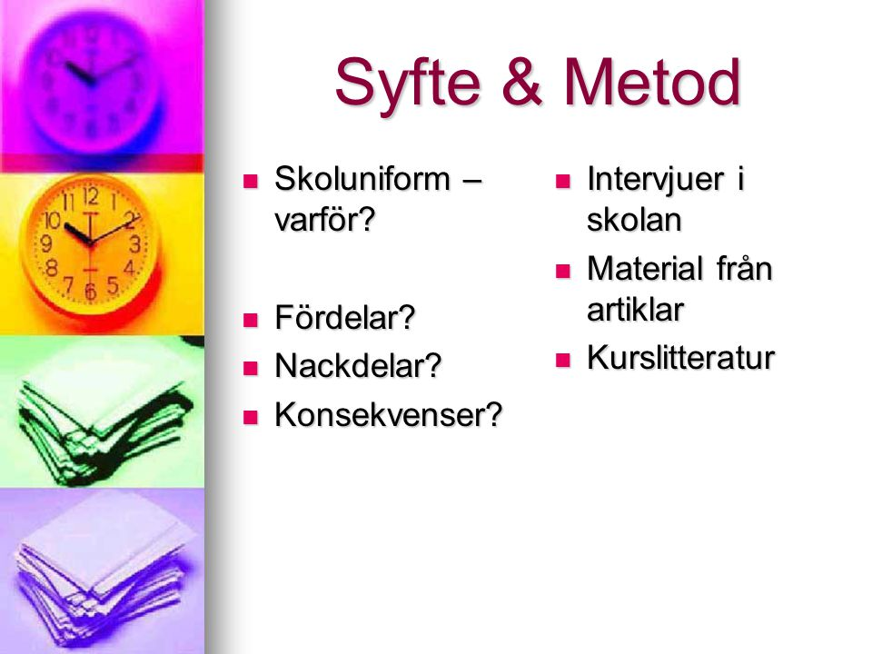 Syfte & Metod Skoluniform – varför? Fördelar? Nackdelar? Konsekvenser? Intervjuer i skolan Material från artiklar Kurslitteratur