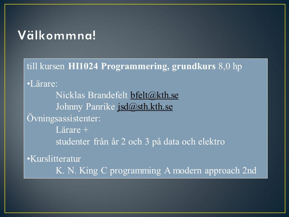 till kursen HI1024 Programmering, grundkurs 8,0 hp Lärare: Nicklas Brandefelt bfelt@kth.se Johnny Panrike jsd@sth.kth.se Övningsassistenter: Lärare + studenter från år 2 och 3 på data och elektrobfelt@kth.sejsd@sth.kth.se Kurslitteratur K.