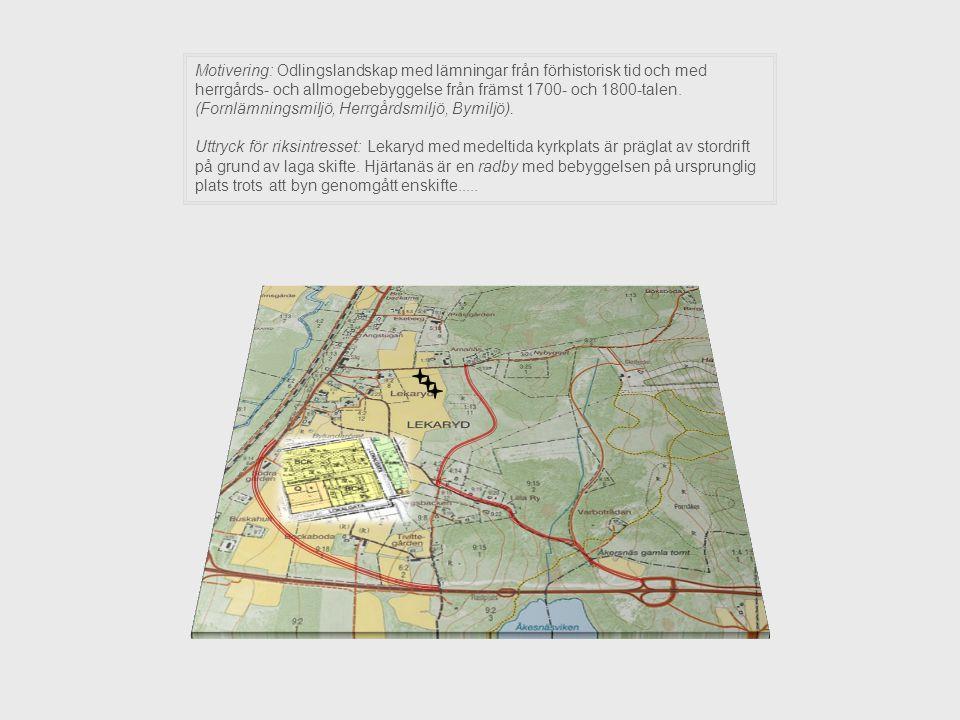 Motivering: Odlingslandskap med lämningar från förhistorisk tid och med herrgårds- och allmogebebyggelse från främst 1700- och 1800-talen. (Fornlämnin