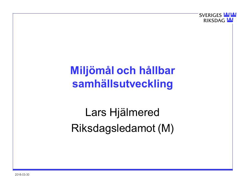 2015-03-30 Miljömål och hållbar samhällsutveckling Lars Hjälmered Riksdagsledamot (M)