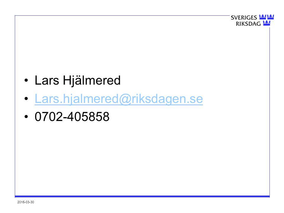 2015-03-30 Lars Hjälmered Lars.hjalmered@riksdagen.se 0702-405858