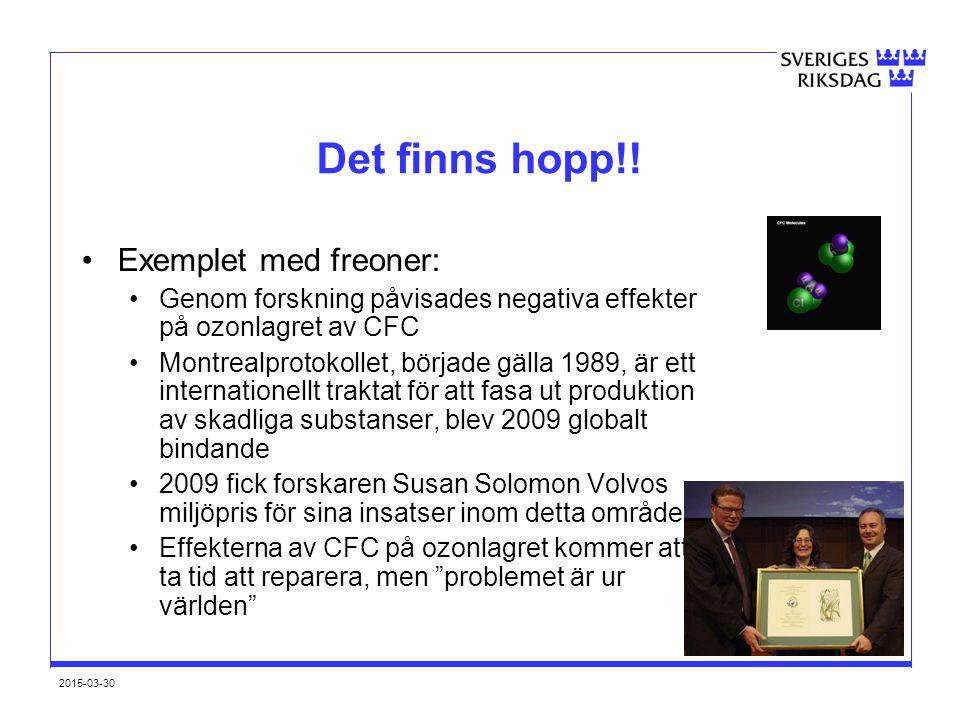 Det finns hopp!! Exemplet med freoner: Genom forskning påvisades negativa effekter på ozonlagret av CFC Montrealprotokollet, började gälla 1989, är et