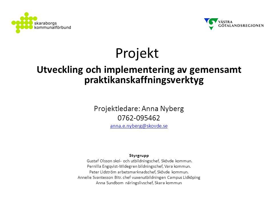 Projekt Utveckling och implementering av gemensamt praktikanskaffningsverktyg Projektledare: Anna Nyberg 0762-095462 anna.e.nyberg@skovde.se Styrgrupp