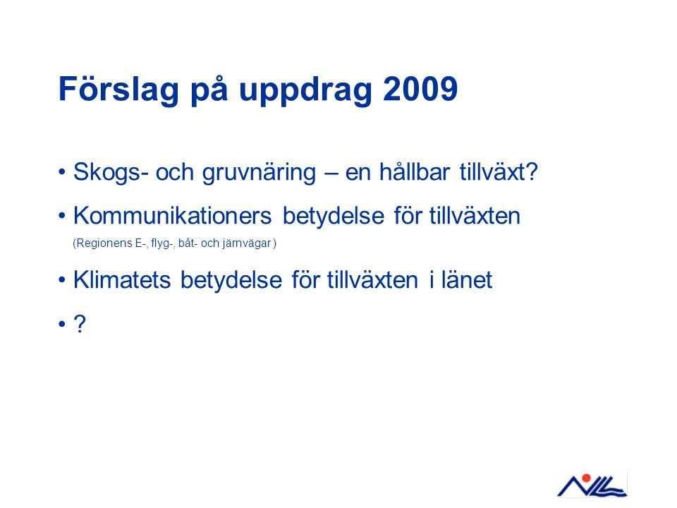 Förslag på uppdrag 2009 Skogs- och gruvnäring – en hållbar tillväxt? Kommunikationers betydelse för tillväxten (Regionens E-, flyg-, båt- och järnväga