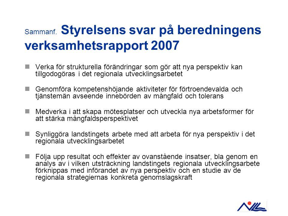 Sammanf. Styrelsens svar på beredningens verksamhetsrapport 2007 Verka för strukturella förändringar som gör att nya perspektiv kan tillgodogöras i de