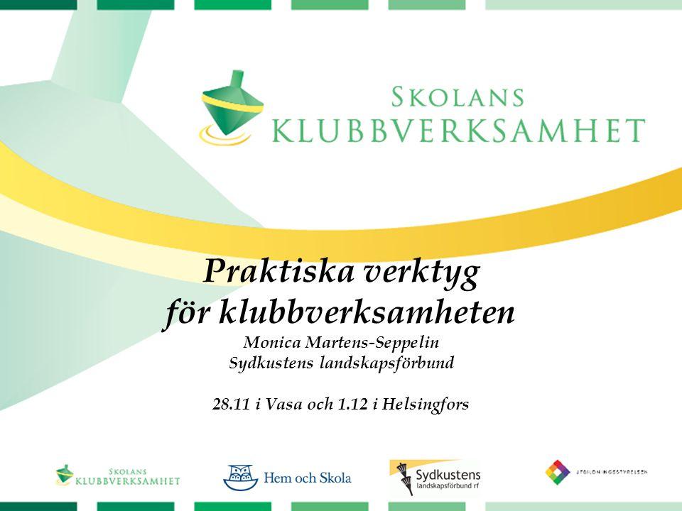 Praktiska verktyg för klubbverksamheten Monica Martens-Seppelin Sydkustens landskapsförbund 28.11 i Vasa och 1.12 i Helsingfors