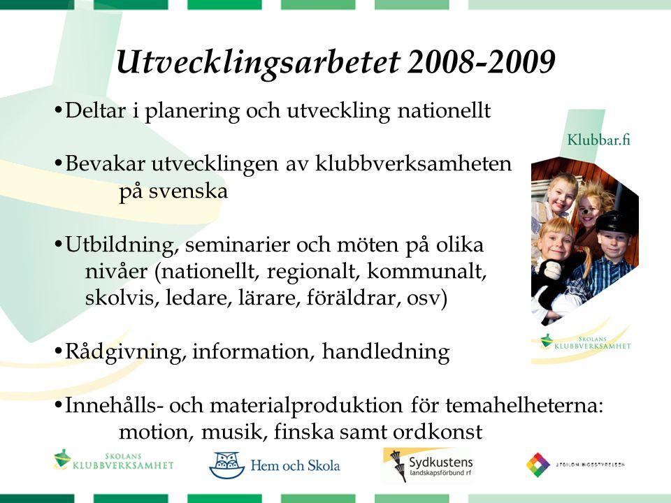 Utvecklingsarbetet 2008-2009 Deltar i planering och utveckling nationellt Bevakar utvecklingen av klubbverksamheten på svenska Utbildning, seminarier och möten på olika nivåer (nationellt, regionalt, kommunalt, skolvis, ledare, lärare, föräldrar, osv) Rådgivning, information, handledning Innehålls- och materialproduktion för temahelheterna: motion, musik, finska samt ordkonst