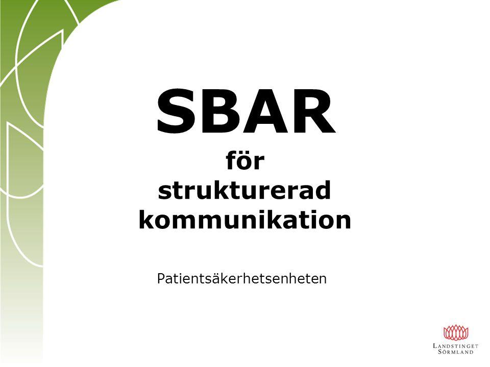SBAR för strukturerad kommunikation Patientsäkerhetsenheten