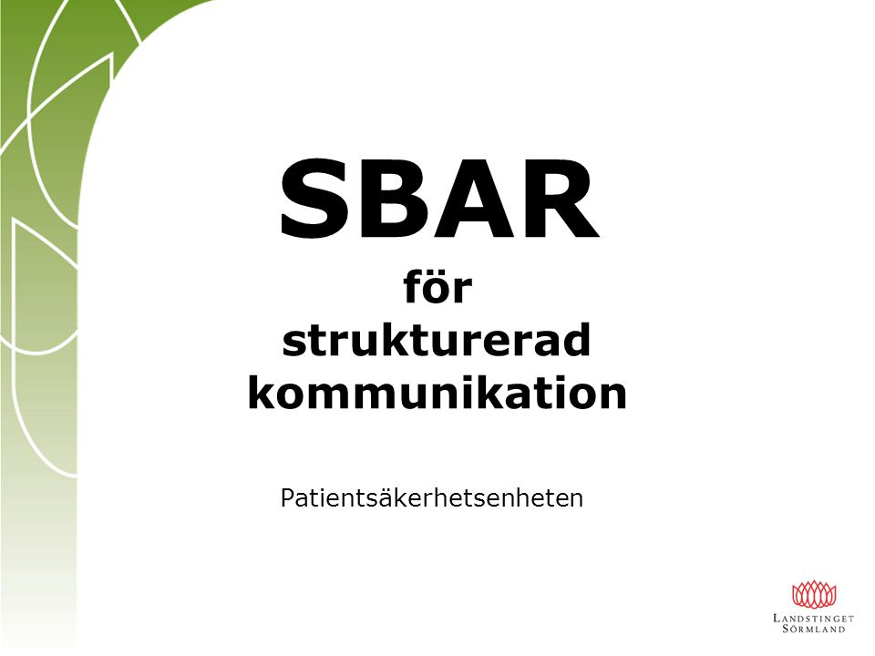 SBAR S Situation B Bakgrund A Aktuellt tillstånd R Rekommendation