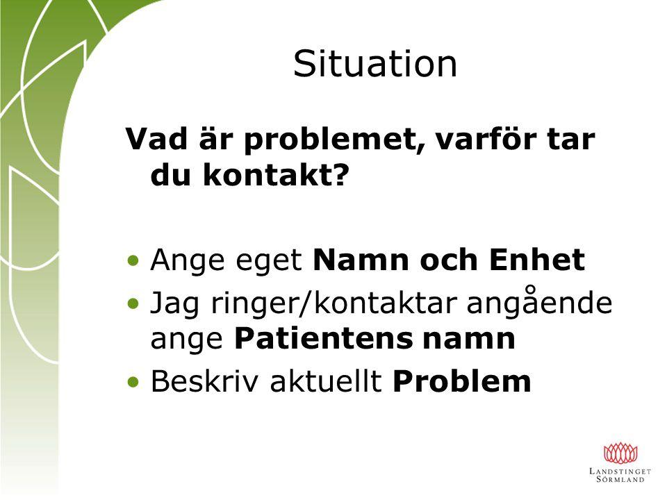 Situation Vad är problemet, varför tar du kontakt.
