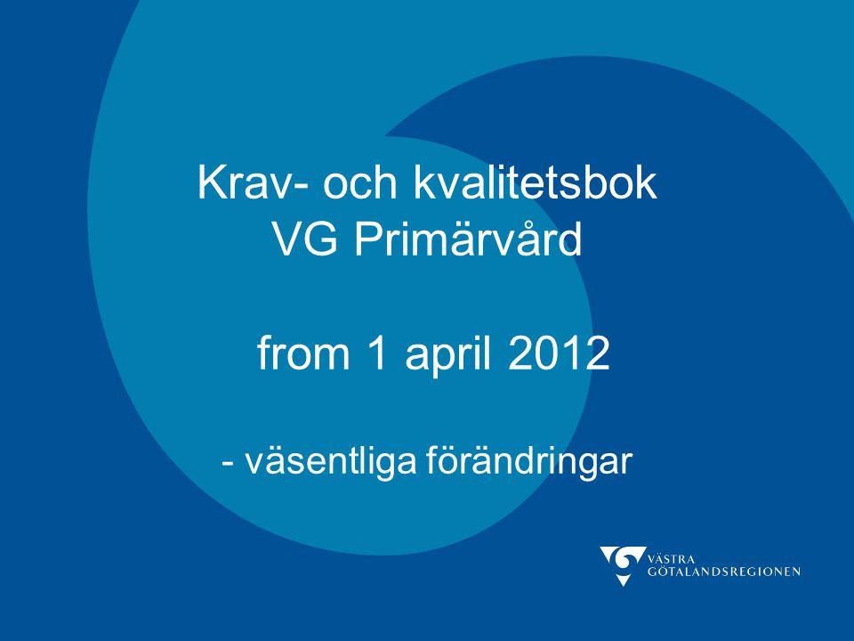 Dagordning 1.Information om Krav- och kvalitetsbok 2012 2.Fortsatt utveckling av VG Primärvård 3.Aktuell information från VG Pv-kontoret: - Medicinsk revision - KPP - IT