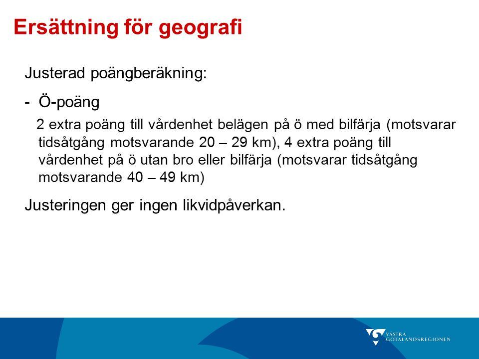Ersättning för geografi Justerad poängberäkning: -Ö-poäng 2 extra poäng till vårdenhet belägen på ö med bilfärja (motsvarar tidsåtgång motsvarande 20