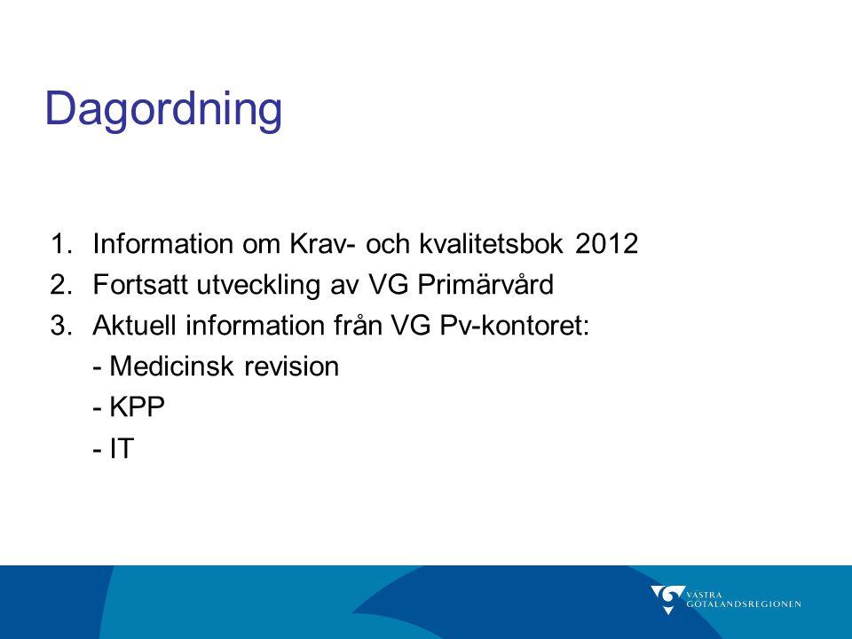 Dagordning 1.Information om Krav- och kvalitetsbok 2012 2.Fortsatt utveckling av VG Primärvård 3.Aktuell information från VG Pv-kontoret: - Medicinsk