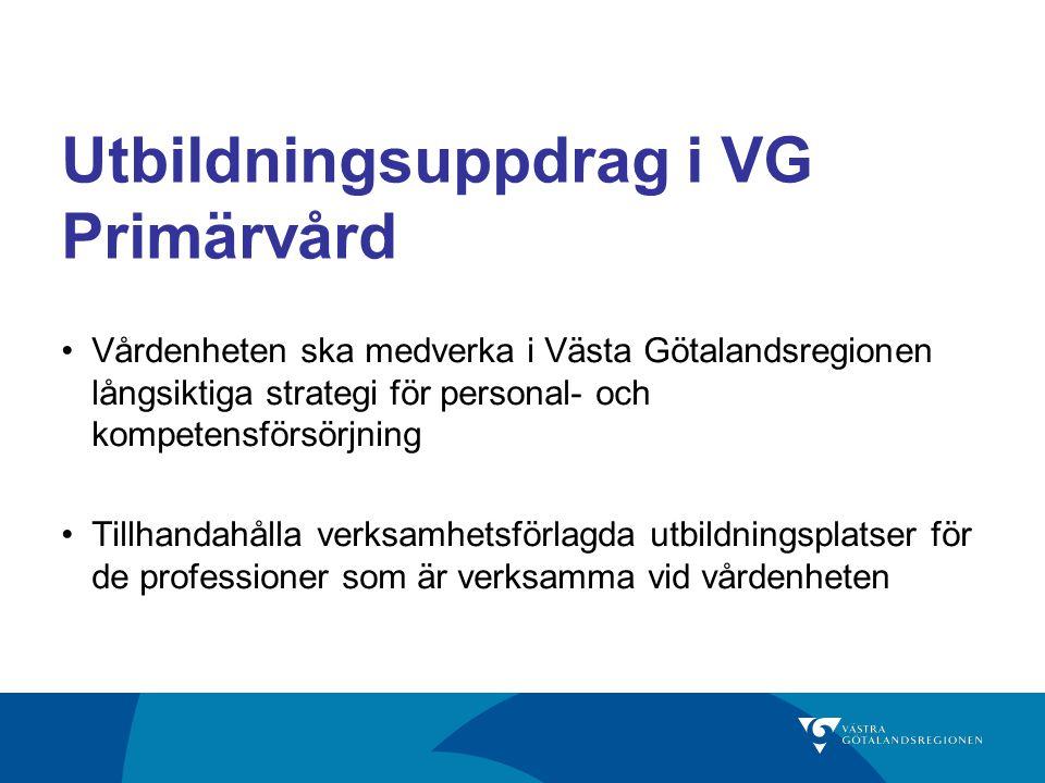 Utbildningsuppdrag i VG Primärvård Vårdenheten ska medverka i Västa Götalandsregionen långsiktiga strategi för personal- och kompetensförsörjning Till