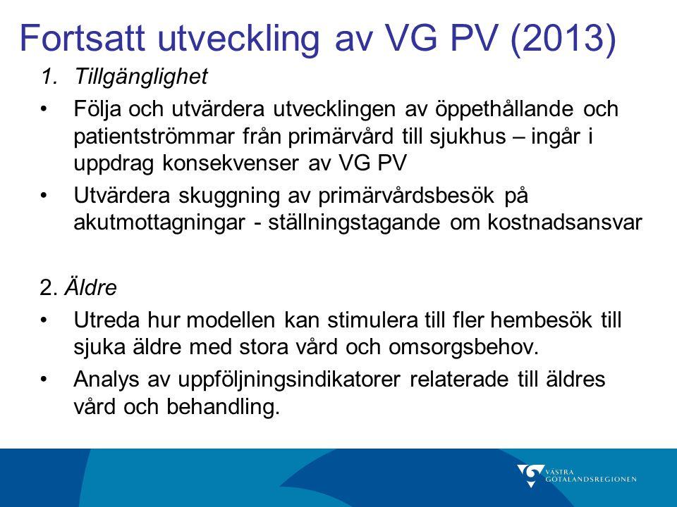Fortsatt utveckling av VG PV (2013) 1.Tillgänglighet Följa och utvärdera utvecklingen av öppethållande och patientströmmar från primärvård till sjukhu