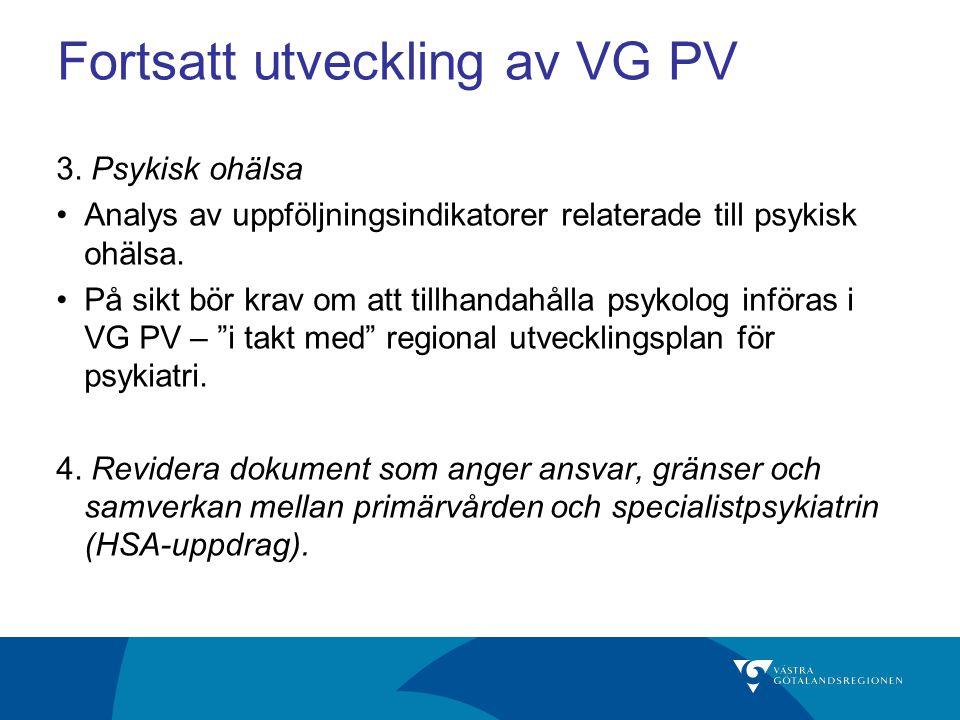 Fortsatt utveckling av VG PV 3. Psykisk ohälsa Analys av uppföljningsindikatorer relaterade till psykisk ohälsa. På sikt bör krav om att tillhandahåll