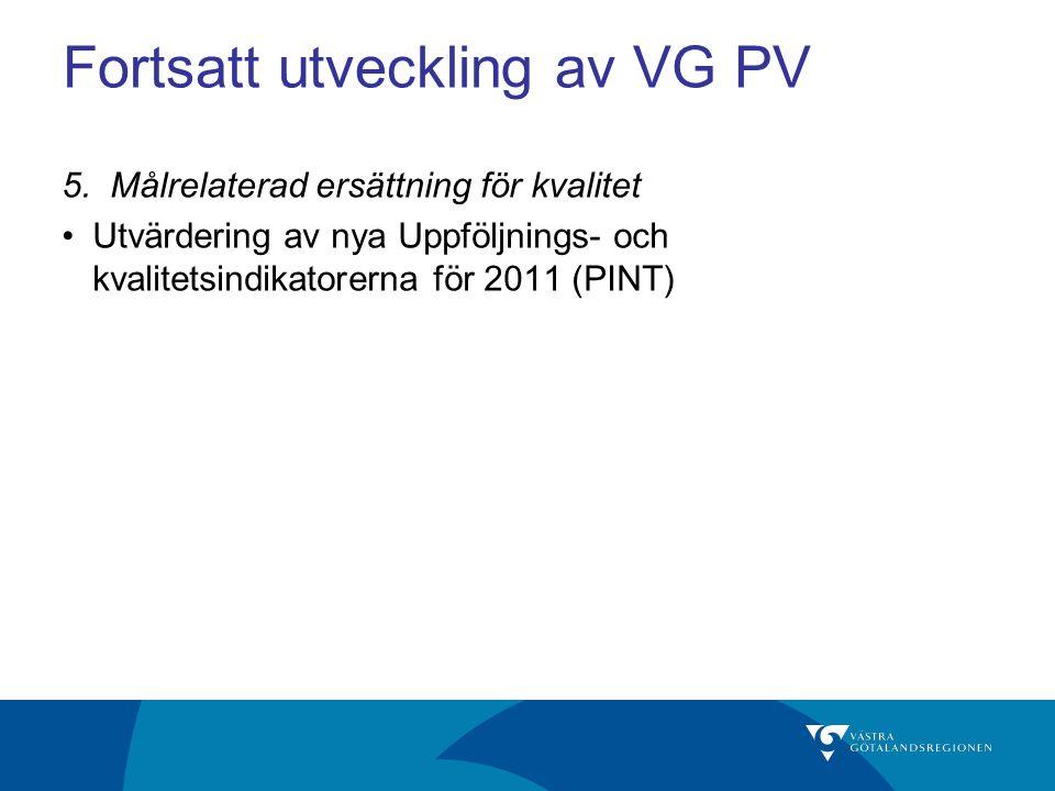 Fortsatt utveckling av VG PV 5. Målrelaterad ersättning för kvalitet Utvärdering av nya Uppföljnings- och kvalitetsindikatorerna för 2011 (PINT)