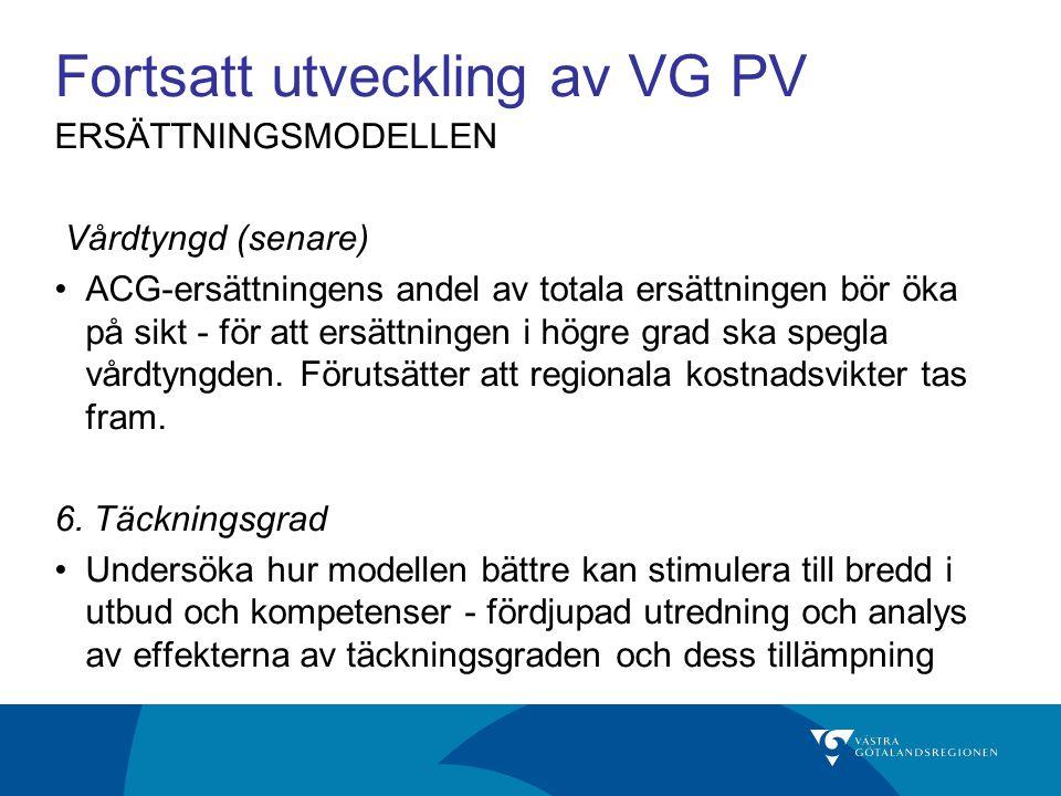 Fortsatt utveckling av VG PV ERSÄTTNINGSMODELLEN Vårdtyngd (senare) ACG-ersättningens andel av totala ersättningen bör öka på sikt - för att ersättnin