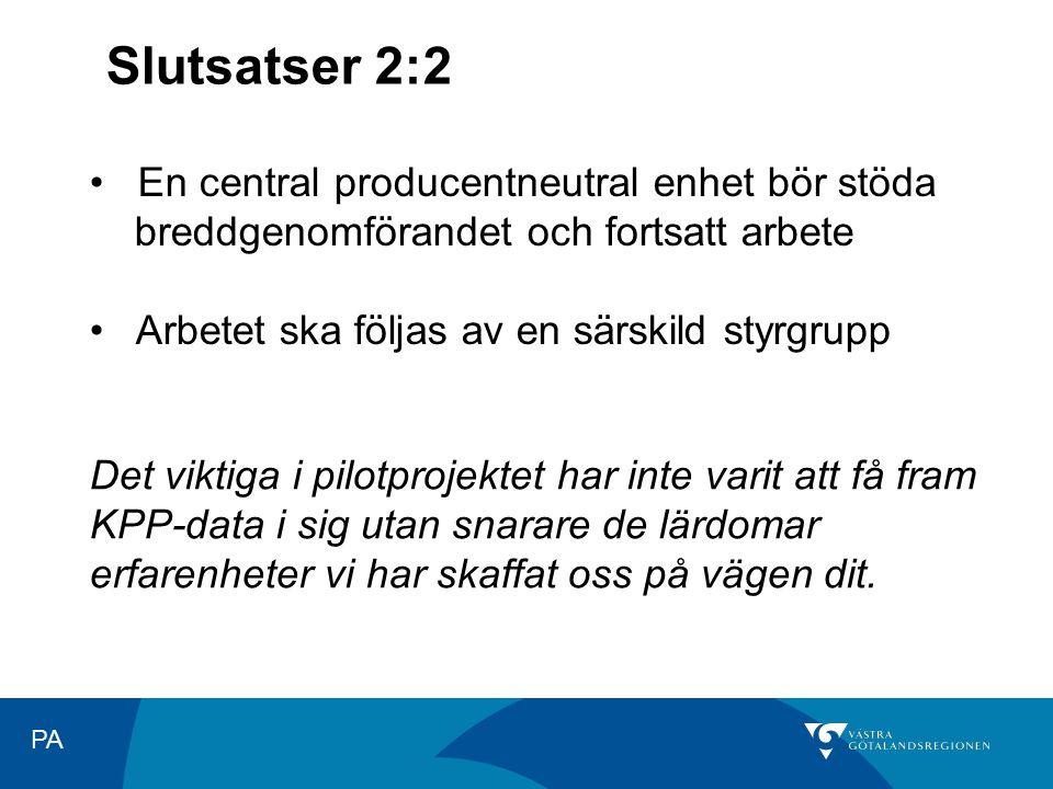 PA Slutsatser 2:2 En central producentneutral enhet bör stöda breddgenomförandet och fortsatt arbete Arbetet ska följas av en särskild styrgrupp Det v