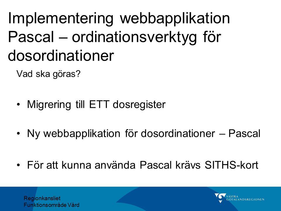 Regionkansliet Funktionsområde Vård Vad ska göras? Migrering till ETT dosregister Ny webbapplikation för dosordinationer – Pascal För att kunna använd