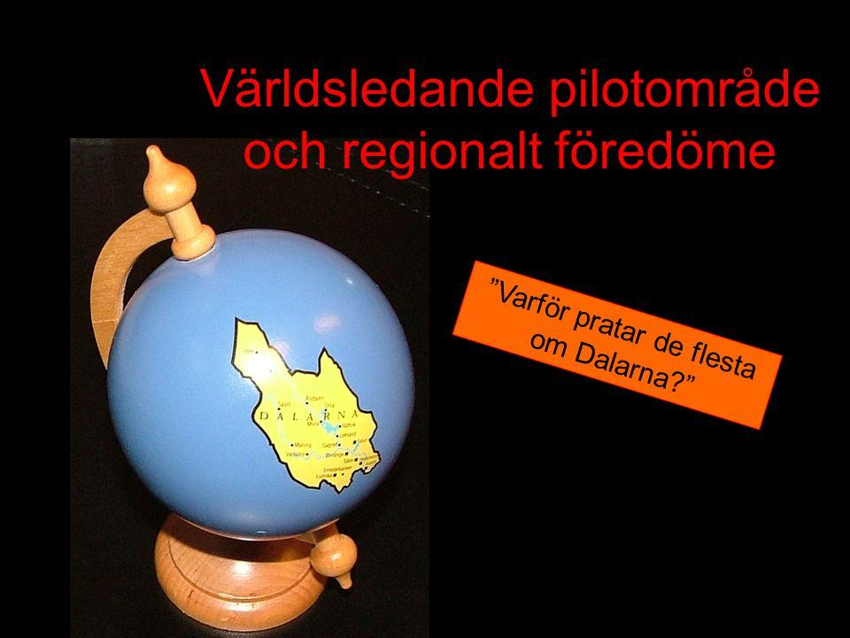 Världsledande pilotområde och regionalt föredöme Varför pratar de flesta om Dalarna