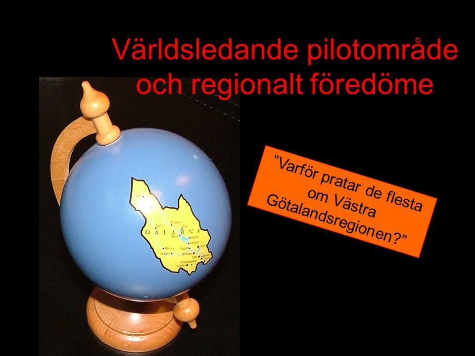 Världsledande pilotområde och regionalt föredöme Varför pratar de flesta om Västra Götalandsregionen