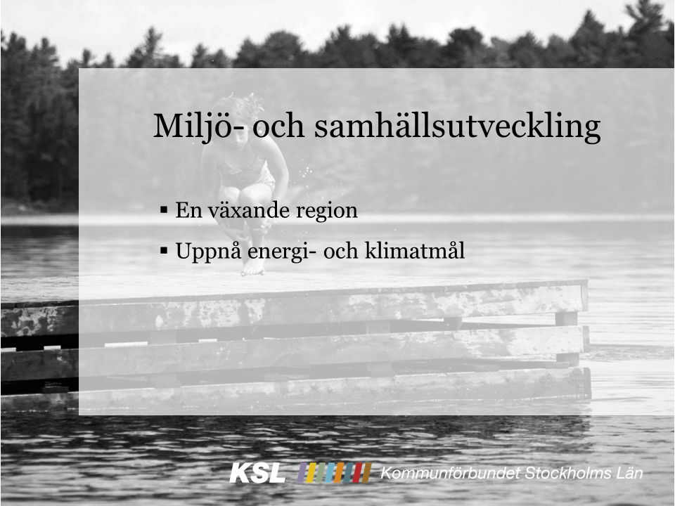 Miljö- och samhällsutveckling  En växande region  Uppnå energi- och klimatmål