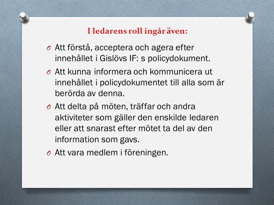 I ledarens roll ingår även: O Att förstå, acceptera och agera efter innehållet i Gislövs IF: s policydokument. O Att kunna informera och kommunicera u