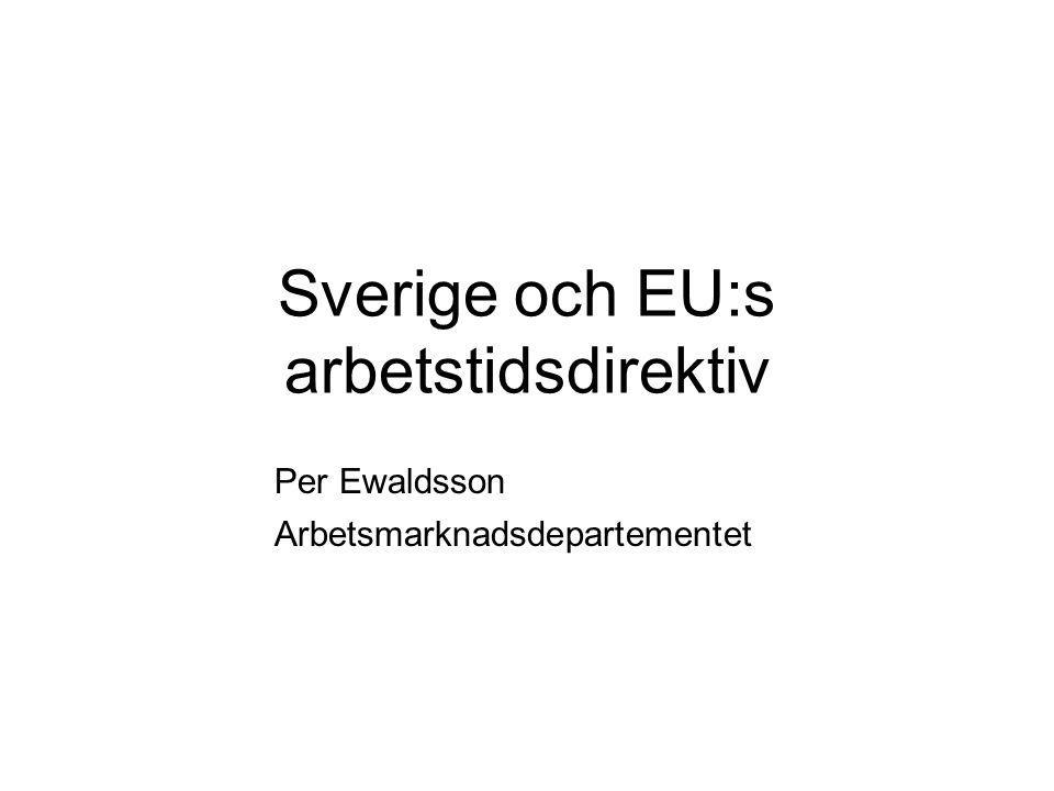 Direktiv 93/104/EG Vissa sektorer/verksamheter undantas Dygns- och veckovila, raster Max 48 timmar/vecka Begränsning av nattarbete Betald semester minst 4 veckor Div.