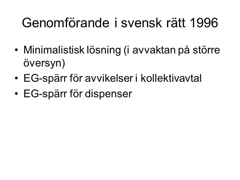 Genomförande i svensk rätt 1996 Minimalistisk lösning (i avvaktan på större översyn) EG-spärr för avvikelser i kollektivavtal EG-spärr för dispenser