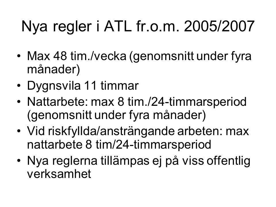 Nya regler i ATL fr.o.m. 2005/2007 Max 48 tim./vecka (genomsnitt under fyra månader) Dygnsvila 11 timmar Nattarbete: max 8 tim./24-timmarsperiod (geno