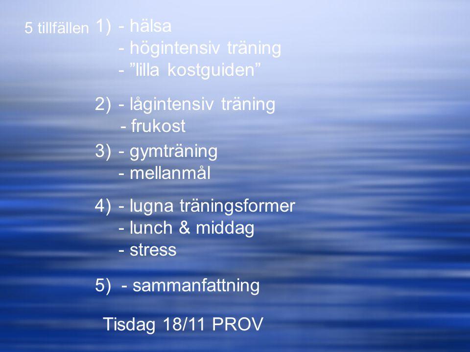 """5 tillfällen 1)- hälsa - högintensiv träning - """"lilla kostguiden"""" 2)- lågintensiv träning - frukost 3)- gymträning - mellanmål 4)- lugna träningsforme"""