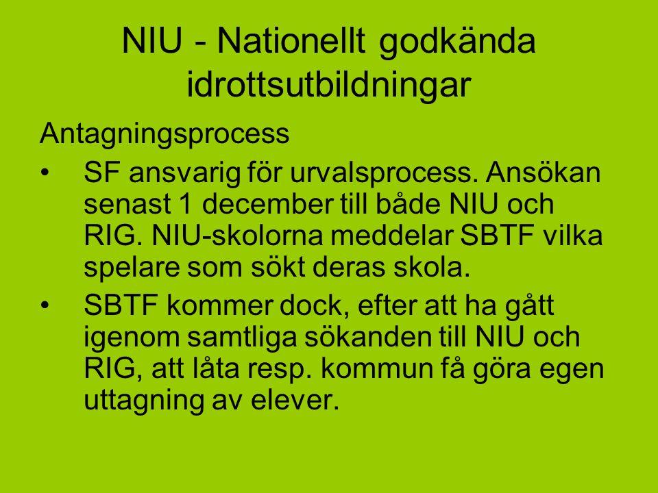 NIU - Nationellt godkända idrottsutbildningar Antagningsprocess SF ansvarig för urvalsprocess. Ansökan senast 1 december till både NIU och RIG. NIU-sk