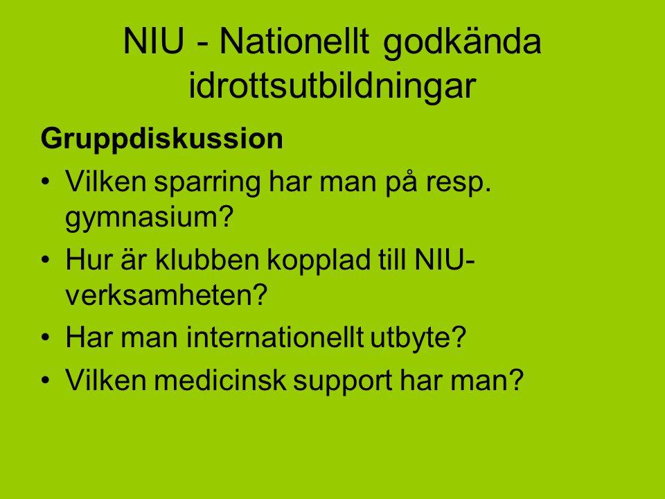 NIU - Nationellt godkända idrottsutbildningar Gruppdiskussion Vilken sparring har man på resp. gymnasium? Hur är klubben kopplad till NIU- verksamhete