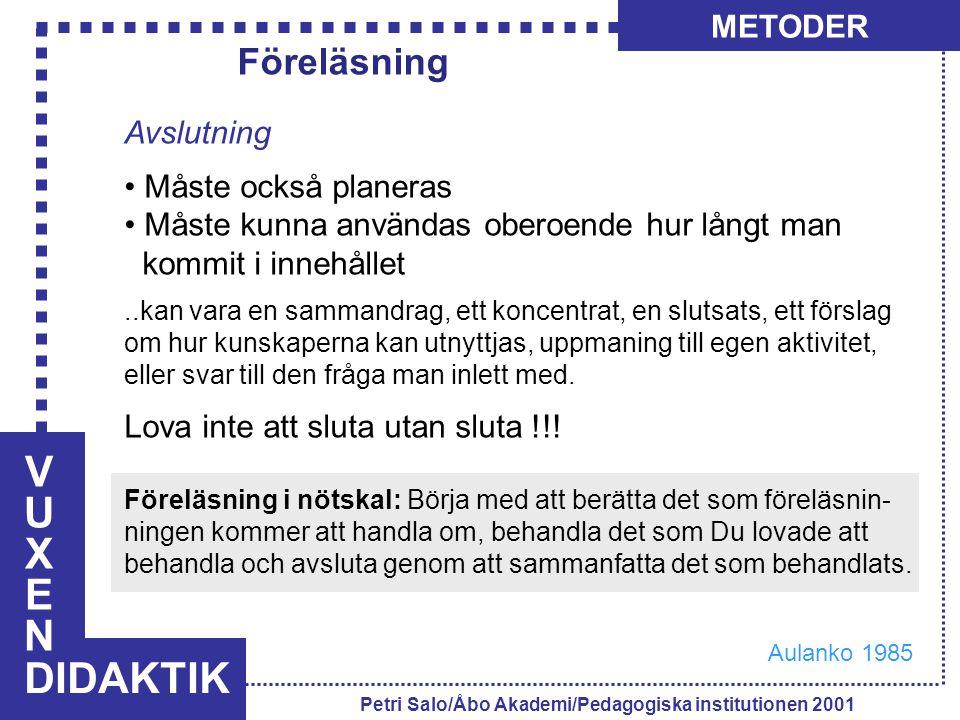 VUXENVUXEN DIDAKTIK METODER Petri Salo/Åbo Akademi/Pedagogiska institutionen 2001 Avslutning Måste också planeras Måste kunna användas oberoende hur l