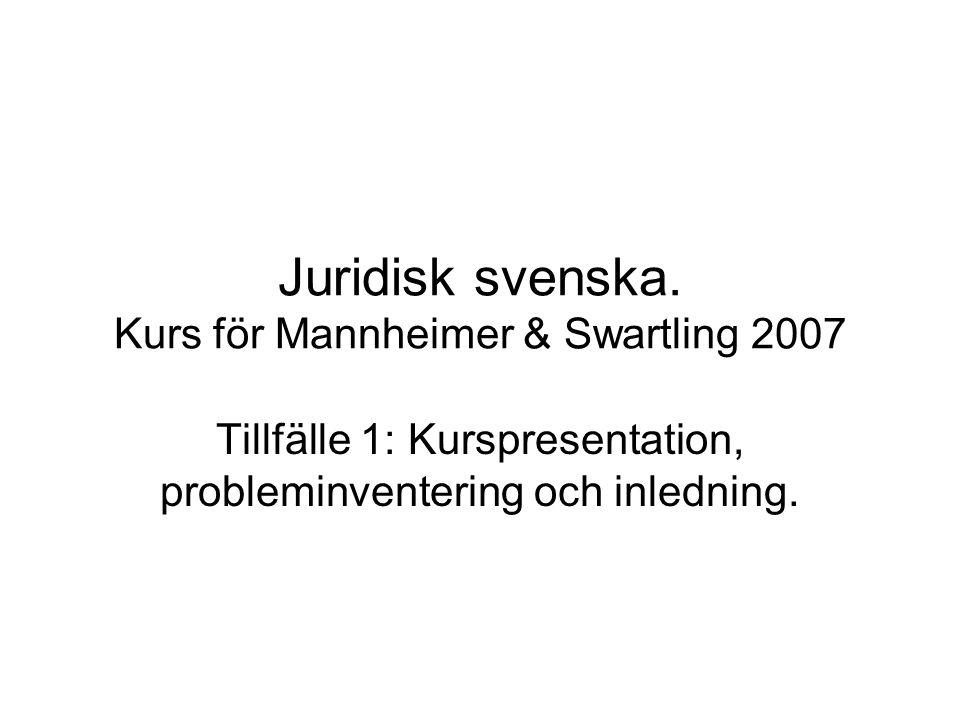 Juridisk svenska. Kurs för Mannheimer & Swartling 2007 Tillfälle 1: Kurspresentation, probleminventering och inledning.