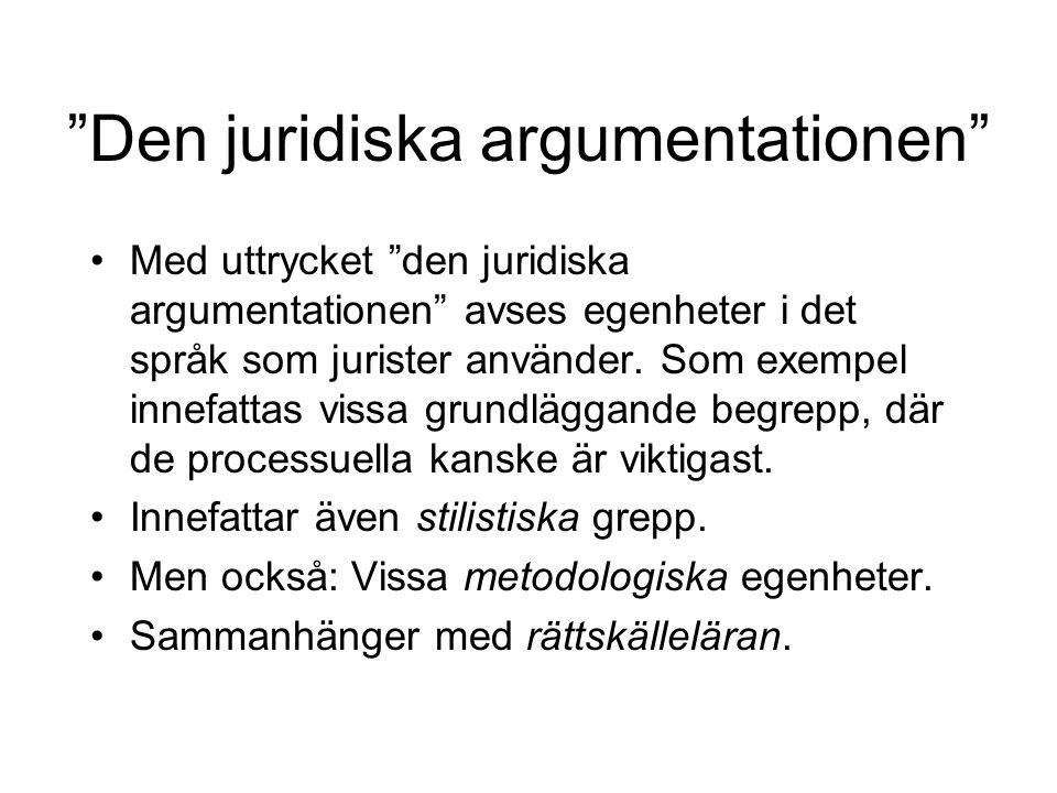 """""""Den juridiska argumentationen"""" Med uttrycket """"den juridiska argumentationen"""" avses egenheter i det språk som jurister använder. Som exempel innefatta"""