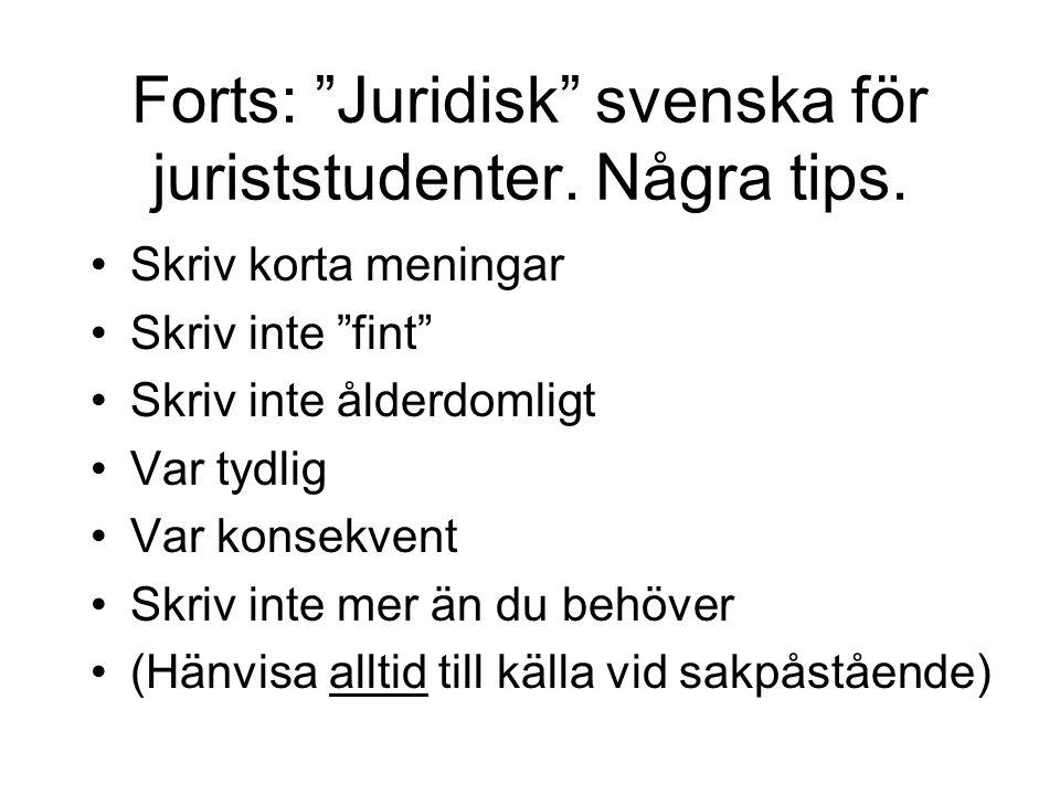 """Forts: """"Juridisk"""" svenska för juriststudenter. Några tips. Skriv korta meningar Skriv inte """"fint"""" Skriv inte ålderdomligt Var tydlig Var konsekvent Sk"""