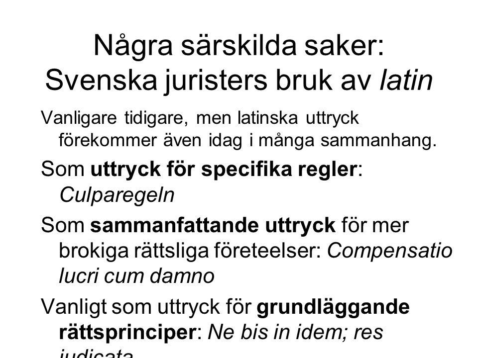 Några särskilda saker: Svenska juristers bruk av latin Vanligare tidigare, men latinska uttryck förekommer även idag i många sammanhang. Som uttryck f