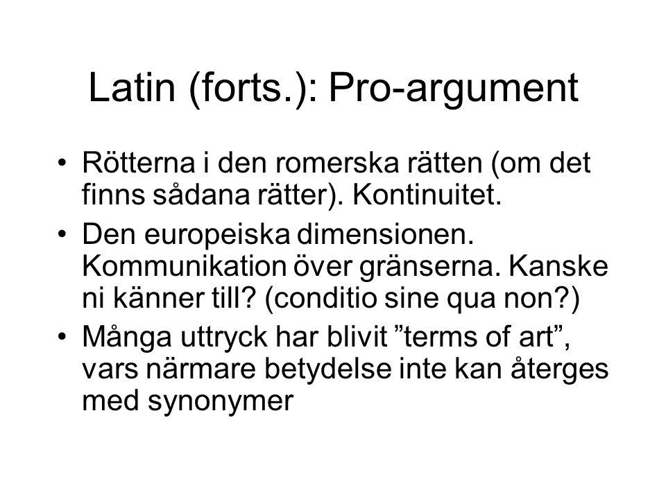 Latin (forts.): Pro-argument Rötterna i den romerska rätten (om det finns sådana rätter). Kontinuitet. Den europeiska dimensionen. Kommunikation över