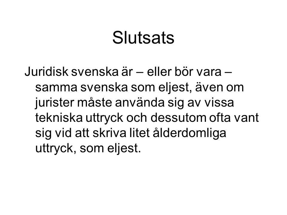 Slutsats Juridisk svenska är – eller bör vara – samma svenska som eljest, även om jurister måste använda sig av vissa tekniska uttryck och dessutom of